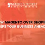 How Magento Over Shopify Keeps Your Business Ahead